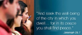 A quote from Jeremiah 29.7: and seek the well-being of the city in which you dwell...for in its peace you shall find peace