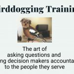 """birddogiging training with a photoshopped image of a bird with a dog's head. """"the art of asking questions and holding decision makers accountable to the people they serve"""""""