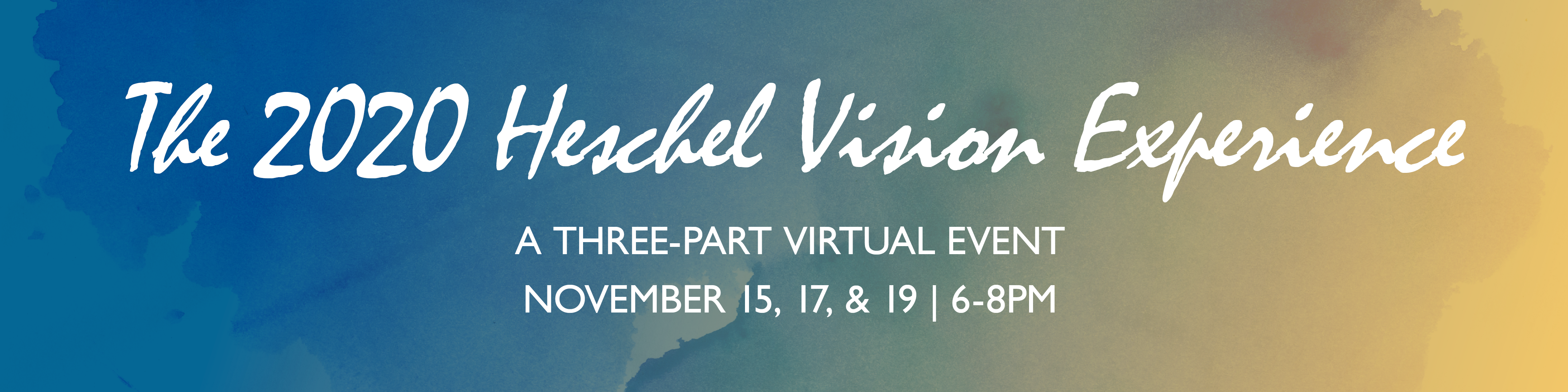 """Gradient background with words that read """"2020 Heschel Vision Experience: A Three-Part Virtual Event"""""""
