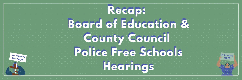 Recap: Board of Education & County Council Police Free Schools Hearings