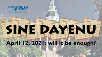 Image of the statehouse in Annapolis with matzah over it and text: Sine Dayenu, April 12, 2021: will it be enough?