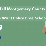 Tell Montgomery County: We Want Police Free Schools! Counselors not cops. No SROs, no CROs.