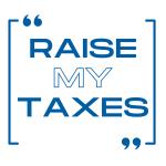 """""""Raise My Taxes"""""""