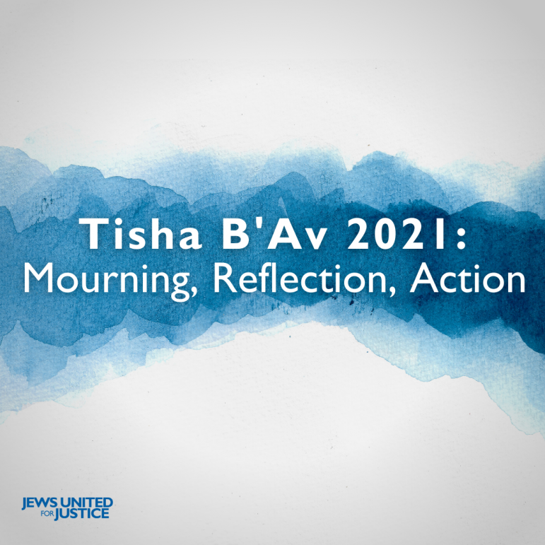 Tisha B'Av 2021: Mourning, Reflection, Action